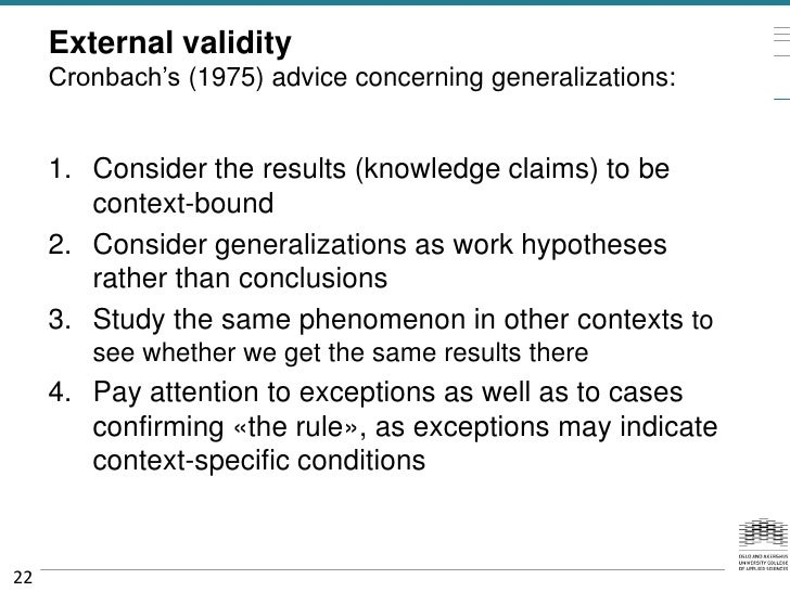 External validity     Cronbach's (1975) advice concerning generalizations:     1. Consider the results (knowledge claims) ...
