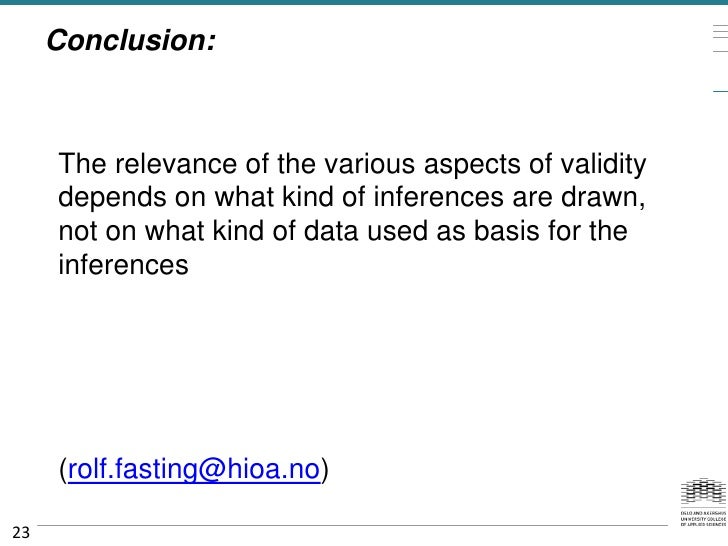 Conclusion:     The relevance of the various aspects of validity     depends on what kind of inferences are drawn,     not...