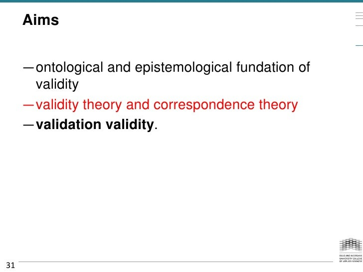 Aims     —ontological and epistemological fundation of      validity     —validity theory and correspondence theory     —v...