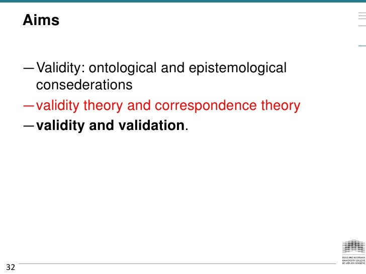 Aims     —Validity: ontological and epistemological      consederations     —validity theory and correspondence theory    ...