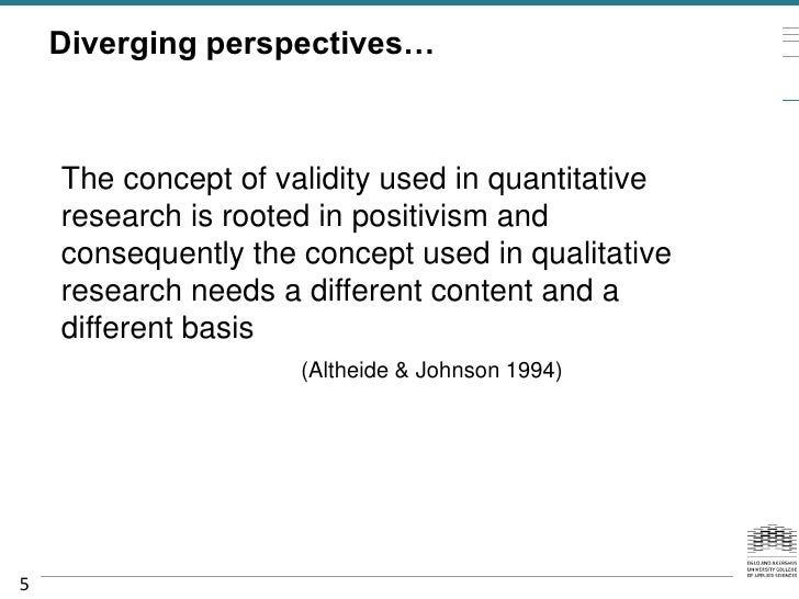Diverging perspectives…    The concept of validity used in quantitative    research is rooted in positivism and    consequ...