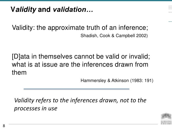 Validity and validation…    Validity: the approximate truth of an inference;                              Shadish, Cook & ...