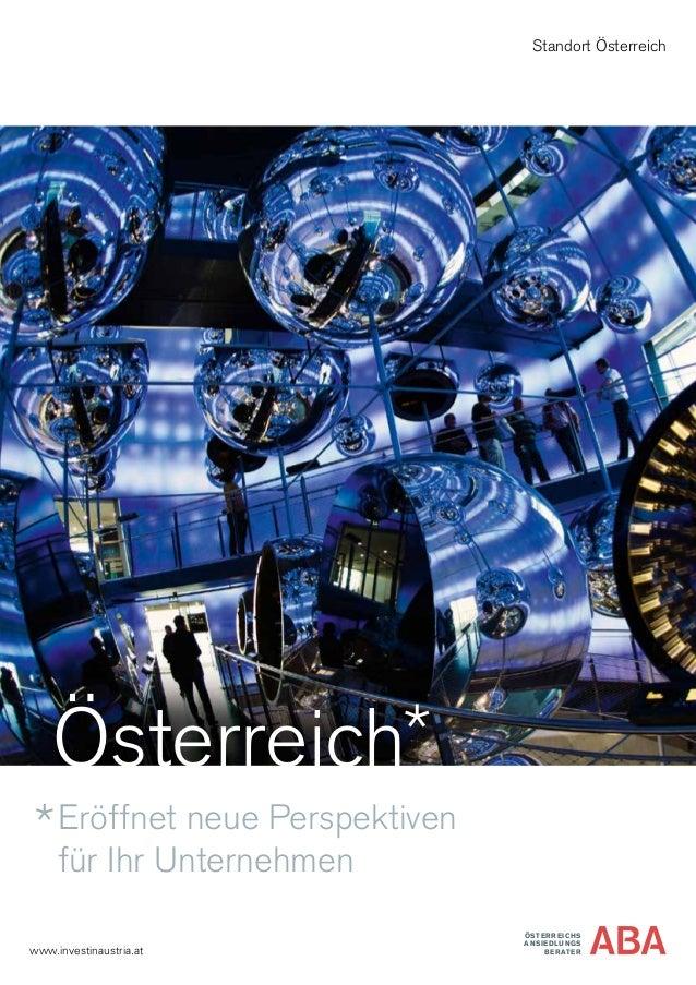 ÖSTERREICHS ANSIEDLUNGS BERATERwww.investinaustria.at Standort Österreich Österreich Eröffnet neue Perspektiven für Ihr Un...