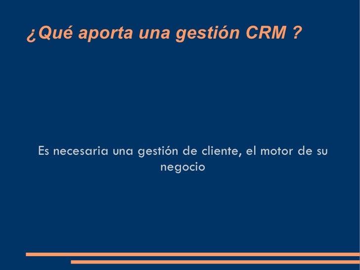 ¿Qué aporta una gestión CRM ? Es necesaria una gestión de cliente, el motor de su negocio