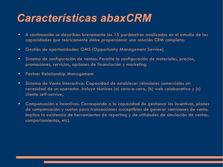 Características abaxCRM <ul><li>A continuación se describen brevemente los 15 parámetros analizados en el estudio de las c...