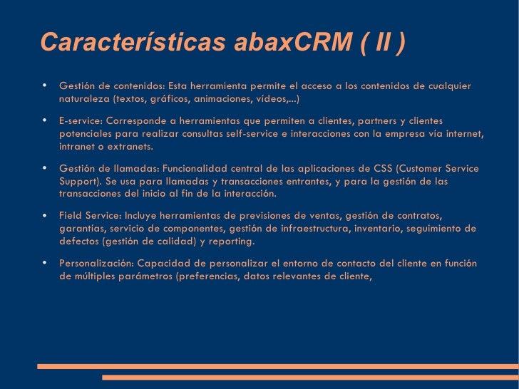 Características abaxCRM ( II ) <ul><li>Gestión de contenidos: Esta herramienta permite el acceso a los contenidos de cualq...