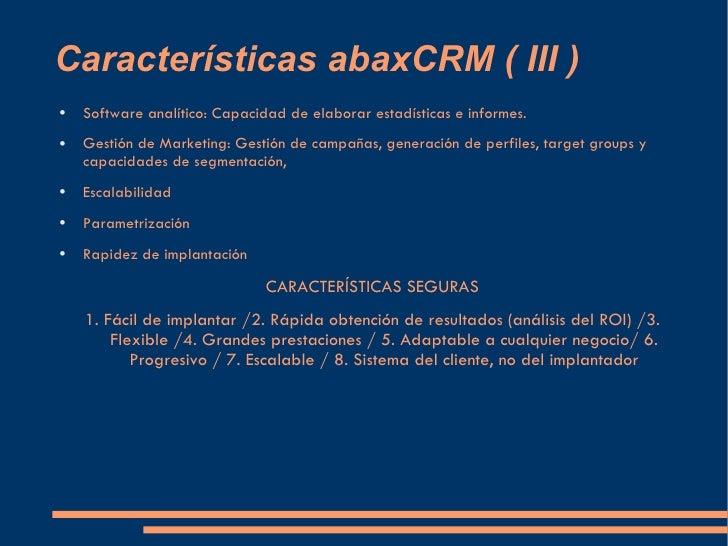 Características abaxCRM ( III ) <ul><li>Software analítico: Capacidad de elaborar estadísticas e informes. </li></ul><ul><...