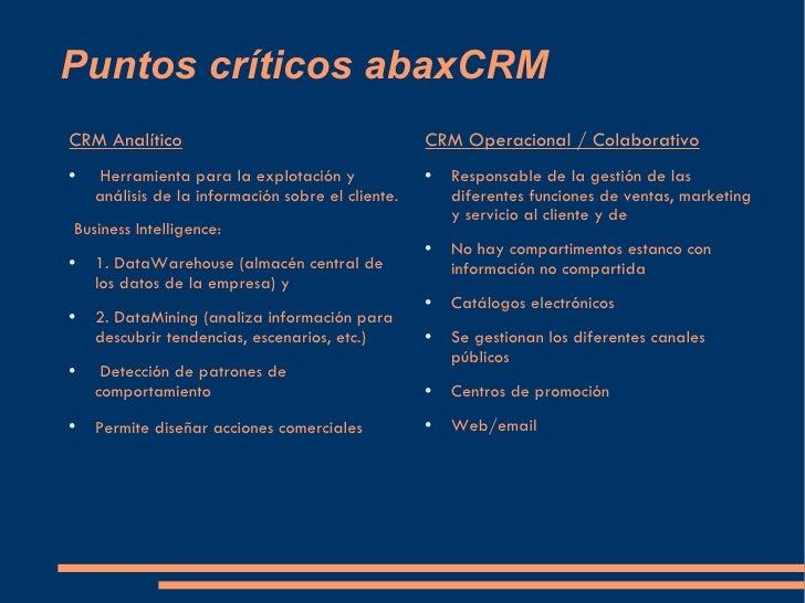 Puntos críticos abaxCRM  <ul><li>CRM Analítico </li></ul><ul><li>Herramienta para la explotación y análisis de la informac...