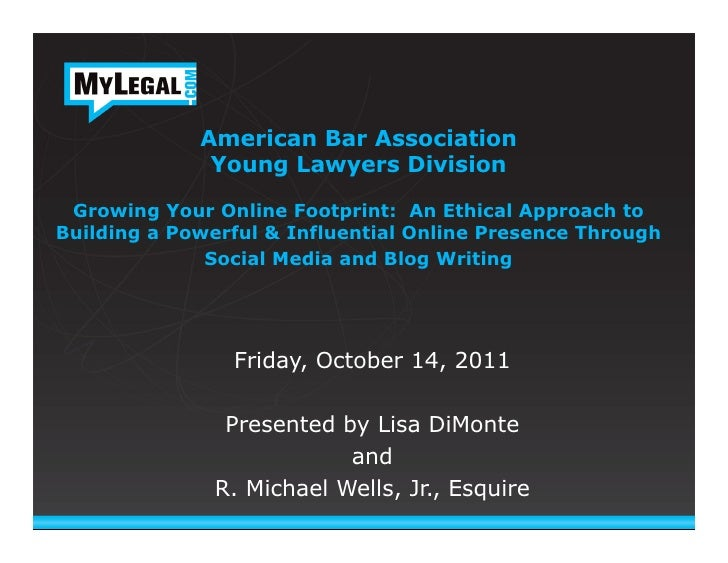 American Bar Association              Young Lawyers Division Growing Your Online Footprint: An Ethical Approach toBuilding...