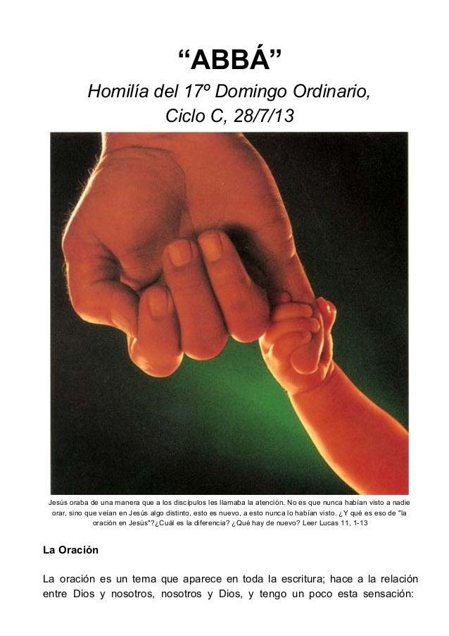 """ABBÁ"" Homilíadel17ºDomingoOrdinario, CicloC,28/7/13 Jesúsorabadeunamaneraquealosdiscípuloslesllamabalaa..."