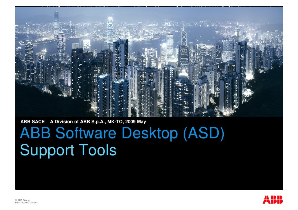 ABB SACE – A Division of ABB S.p.A., MK-TO, 2009 May      Support Tools Desktop (ASD)     ABB Software     Support Tools  ...