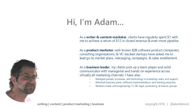 writing | content | product marketing | business copyright 2016 | @adambloom As a writer & content marketer, clients have ...