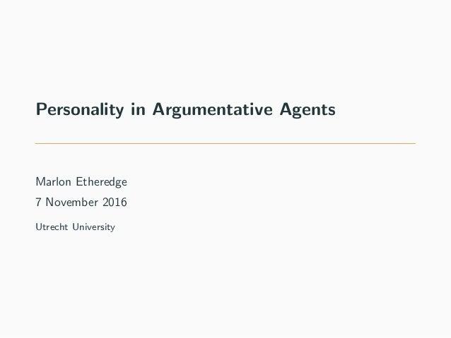 Personality in Argumentative Agents Marlon Etheredge 7 November 2016 Utrecht University