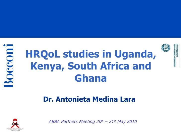 HRQoL studies in Uganda,  Kenya, South Africa and          Ghana    Dr. Antonieta Medina Lara       ABBA Partners Meeting ...