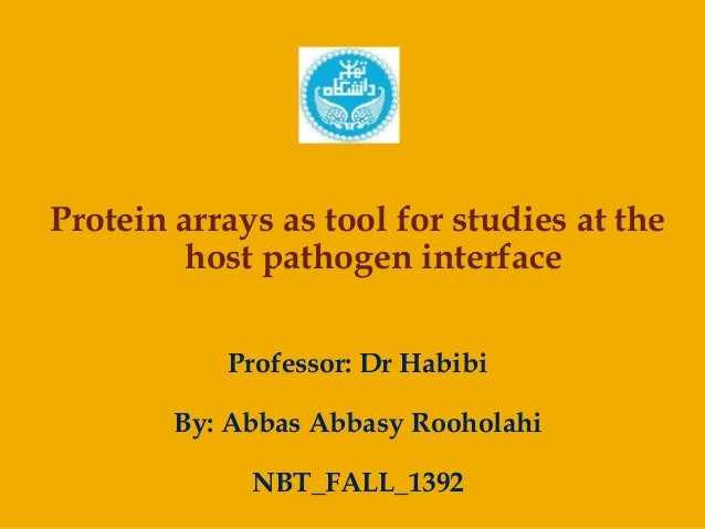 Protein arrays as tool for studies at the host pathogen interface Professor: Dr Habibi  By: Abbas Abbasy Rooholahi NBT_FAL...