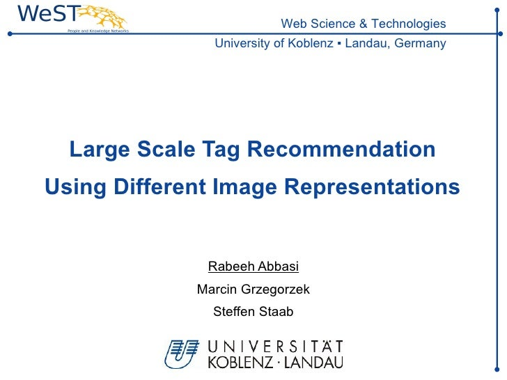 Large Scale Tag Recommendation Using Different Image Representations Rabeeh Abbasi Marcin Grzegorzek Steffen Staab