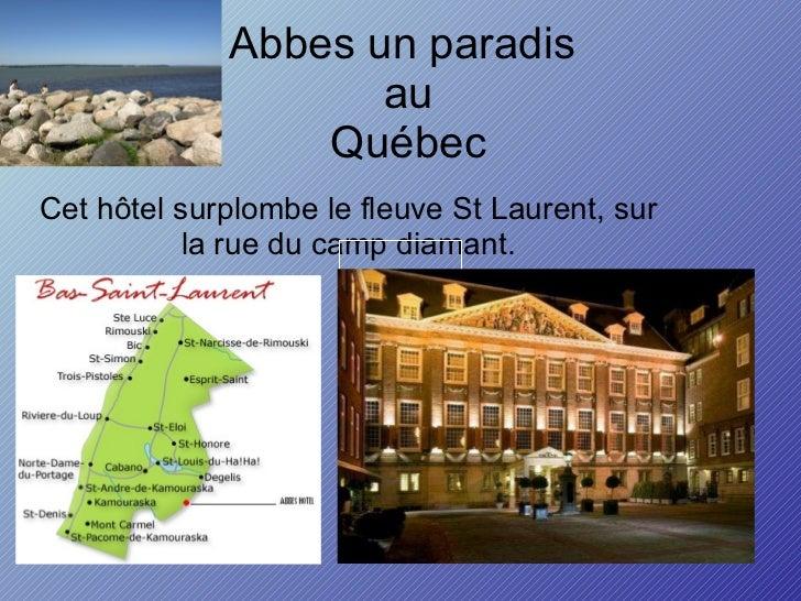Abbes un paradis  au Québec Cet hôtel surplombe le fleuve St Laurent, sur la rue du camp diamant.