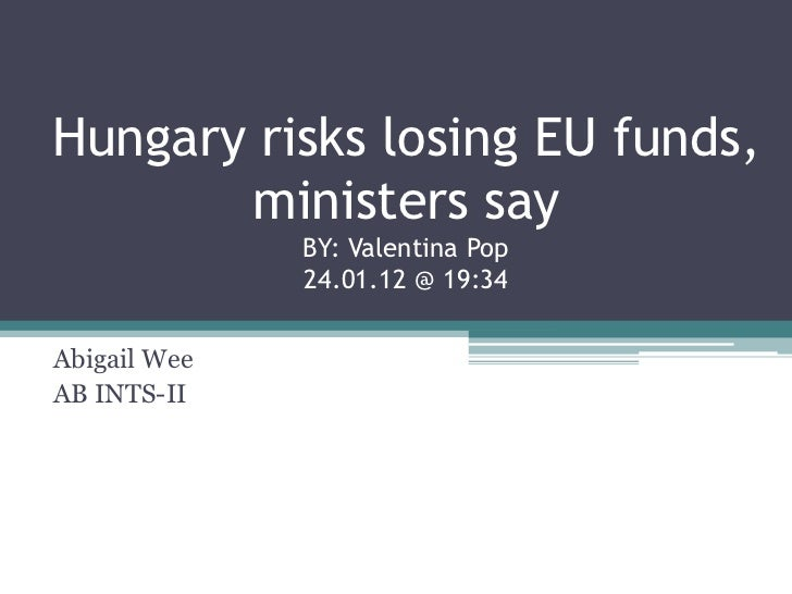 Hungary risks losing EU funds,       ministers say              BY: Valentina Pop              24.01.12 @ 19:34Abigail Wee...