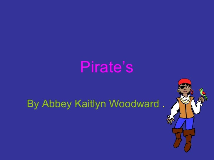 Pirate's By Abbey Kaitlyn Woodward  .