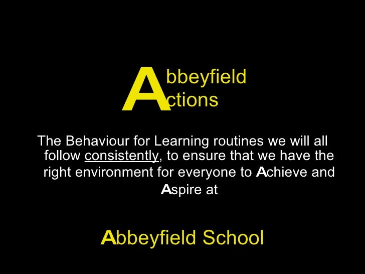 bbeyfield ctions <ul><li>The Behaviour for Learning routines we will all follow  consistently , to ensure that we have the...