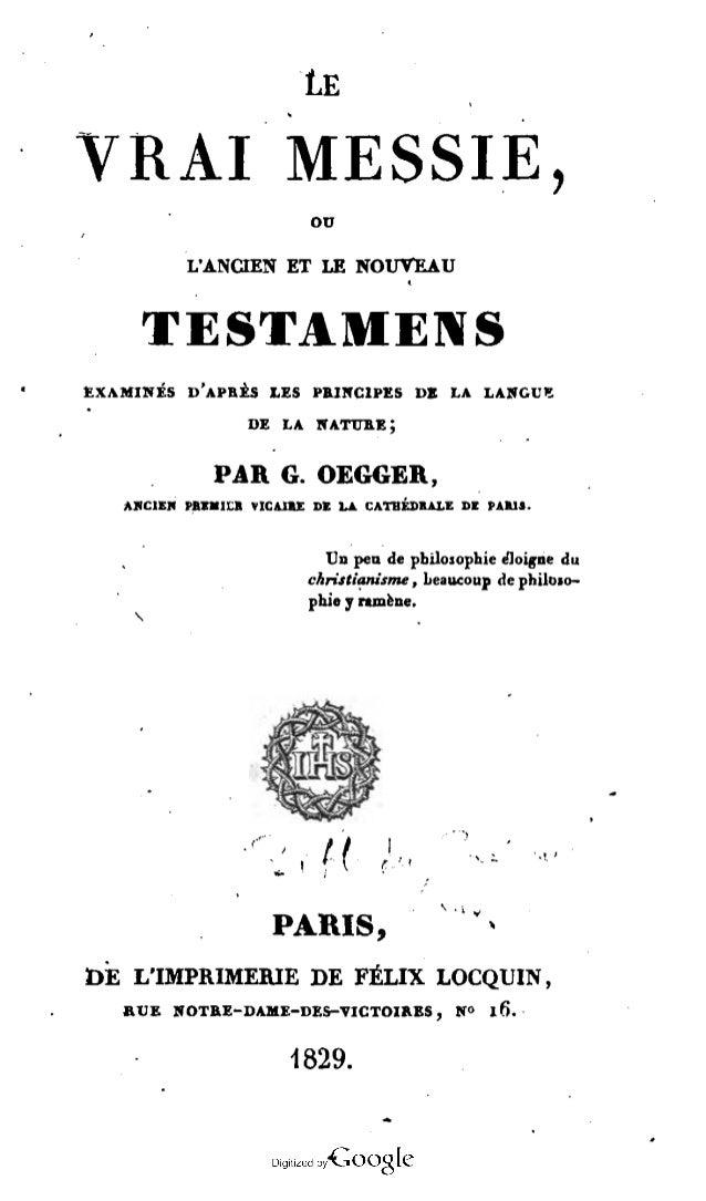 Le VRAI MESSIE, ou L'ANCIEN ET LE NOUVEAU TESTAMENT EXAMINÉS D'APRÈS LES PRINCIPES DE LA LANGUE DE LA NAtURE; PAR G . OEGG...