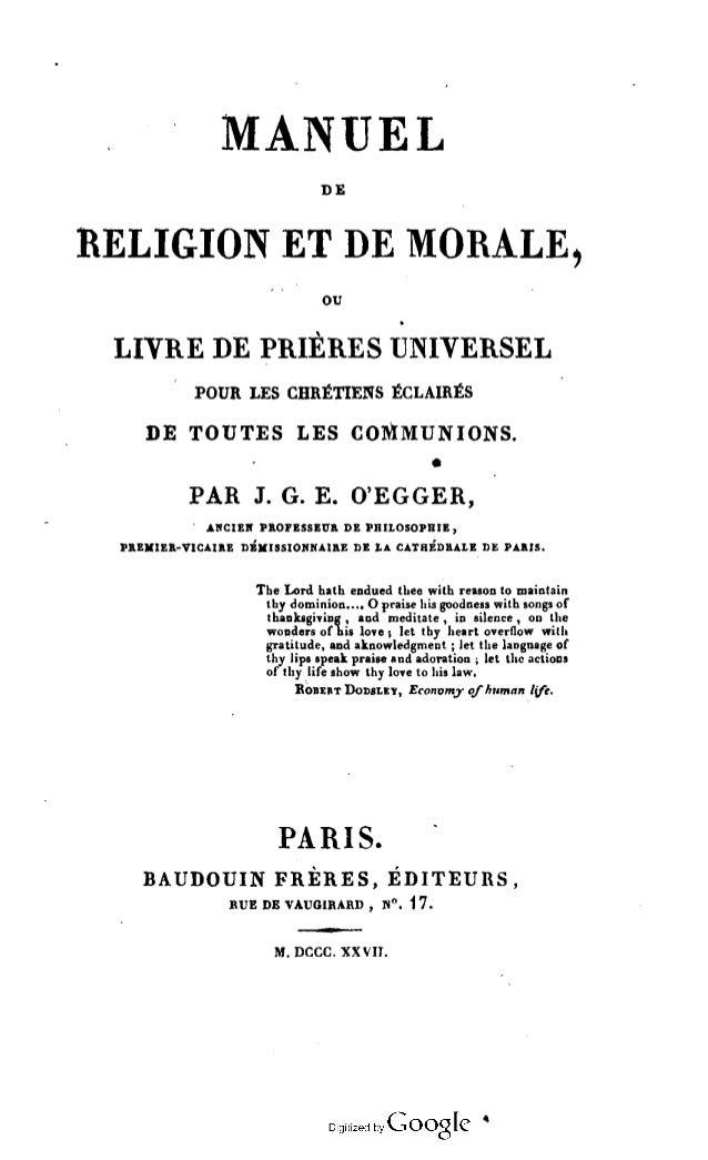 MANUEL DE RELIGION ET DE MORALE, ou LIVRE DE PRIÈRES UNIVERSEL POUR LES CHRÉTIENS ÉCLAIRÉS DE TOUTES LES COMMUNIONS. PAR J...