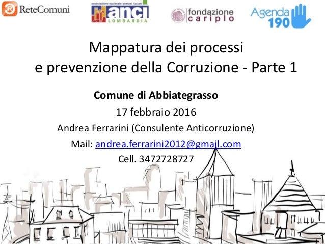 www.retecomuni.it Mappatura dei processi e prevenzione della Corruzione - Parte 1 Comune di Abbiategrasso 17 febbraio 2016...