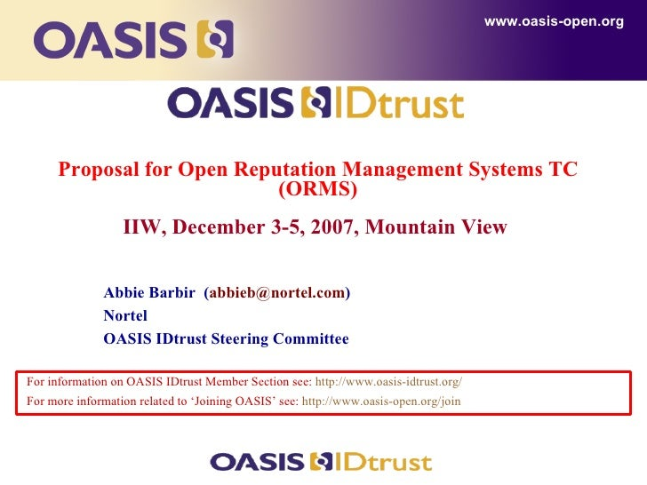 Proposal for Open Reputation Management Systems TC (ORMS) IIW, December 3-5, 2007, Mountain View   <ul><li>For information...