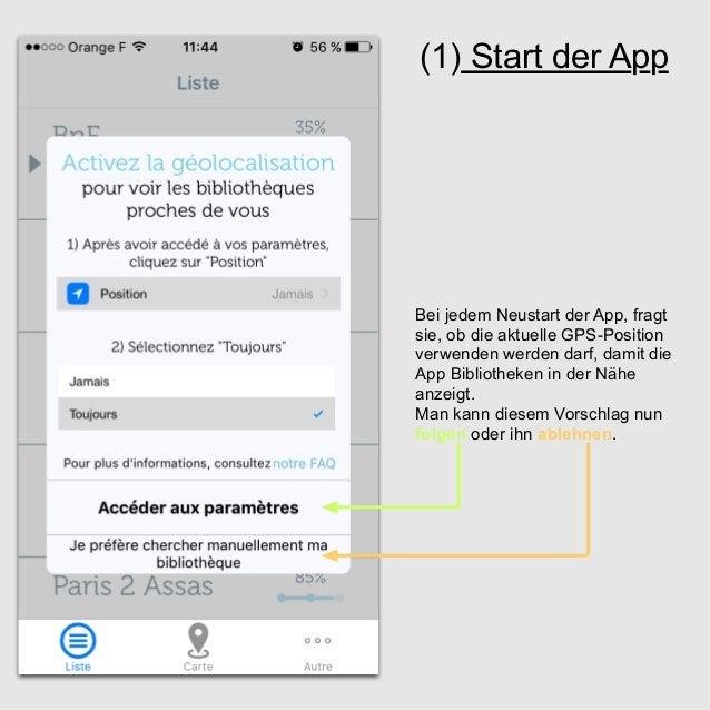 (1) Start der App Bei jedem Neustart der App, fragt sie, ob die aktuelle GPS-Position verwenden werden darf, damit die App...
