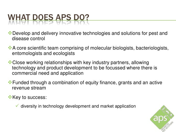 WHAT DOES APS DO?Develop and delivery innovative technologies and solutions for pest and  disease controlA core scientif...