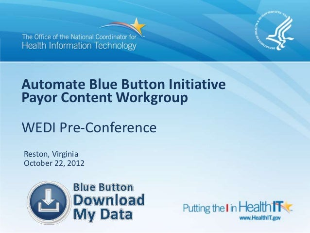 Automate Blue Button InitiativePayor Content WorkgroupWEDI Pre-ConferenceReston, VirginiaOctober 22, 2012