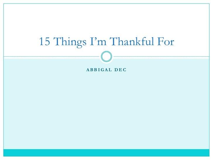 15 Things I'm Thankful For         ABBIGAL DEC