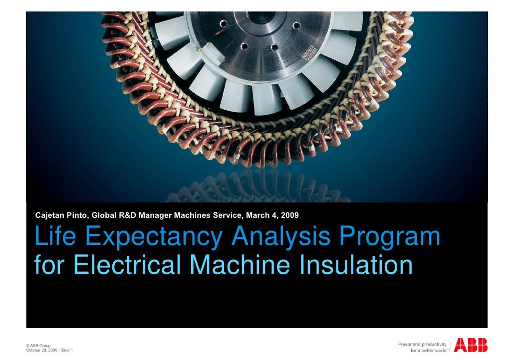 Cajetan Pinto, Global R&D Manager Machines Service, March 4, 2009    Life Expectancy Analysis Program    for Electrical Ma...