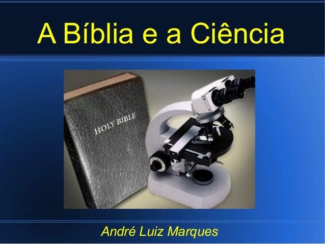 A Bíblia e a Ciência André Luiz Marques