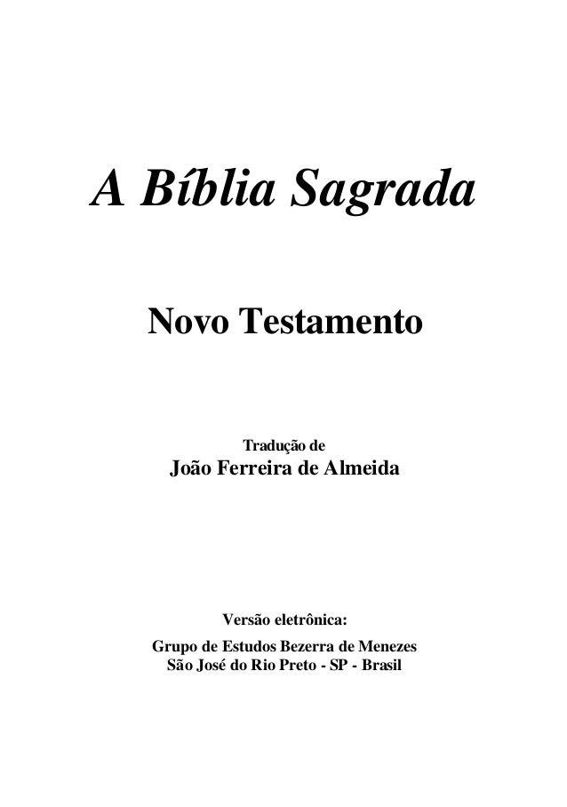 A Bíblia Sagrada Novo Testamento Tradução de João Ferreira de Almeida Versão eletrônica: Grupo de Estudos Bezerra de Menez...