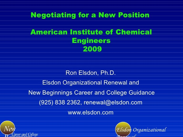Negotiating for a New Position  American Institute of Chemical Engineers  2009 Ron Elsdon, Ph.D. Elsdon Organizational Ren...