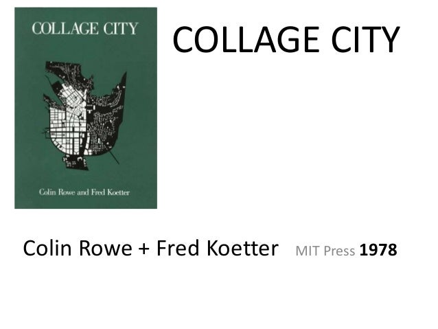 COLLAGE CITY  Colin Rowe + Fred Koetter  MIT Press 1978