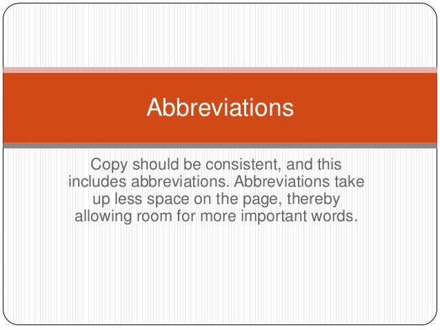 Abbreviations    Copy should be consistent, and thisincludes abbreviations. Abbreviations take    up less space on the pag...