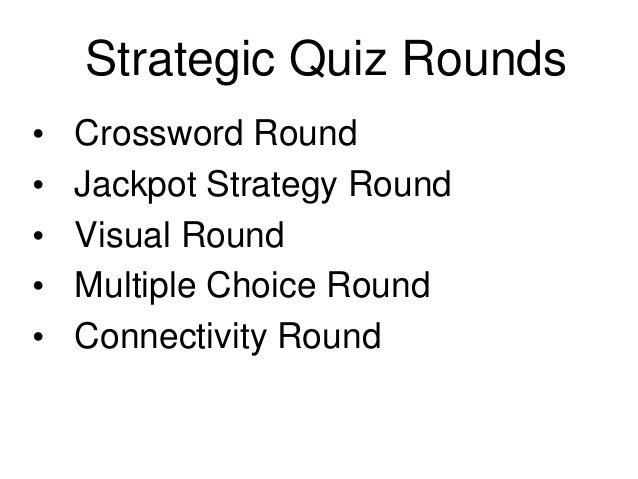 Strategic Quiz Rounds•   Crossword Round•   Jackpot Strategy Round•   Visual Round•   Multiple Choice Round•   Connectivit...