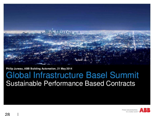 Global Infrastructure Basel Summit Sustainable Performance Based Contracts Philip Juneau, ABB Building Automation, 21 May ...
