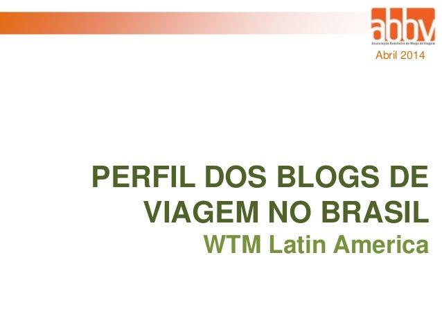 PERFIL DOS BLOGS DE VIAGEM NO BRASIL WTM Latin America Abril 2014