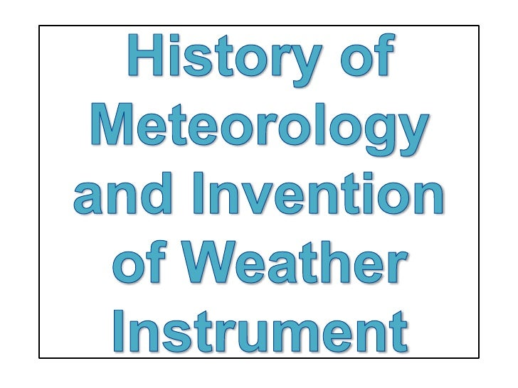 History of Meteorology and Invention of Weather Instrument <br />