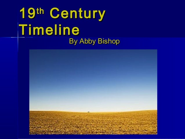 19 Century  thTimeline       By Abby Bishop