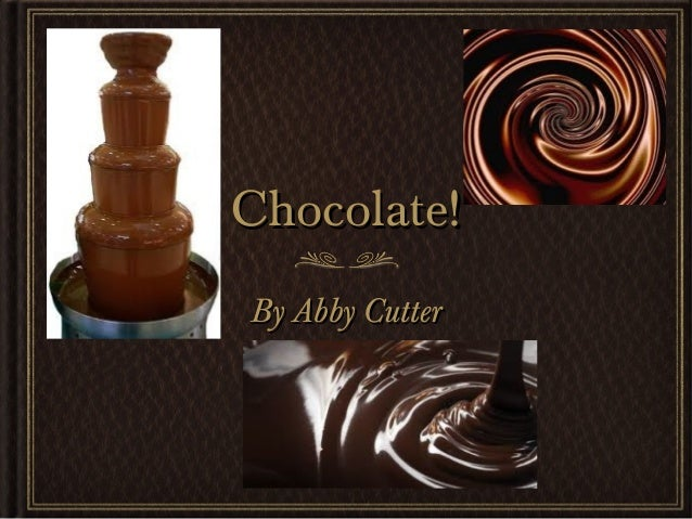 Chocolate!Chocolate!By Abby CutterBy Abby Cutter