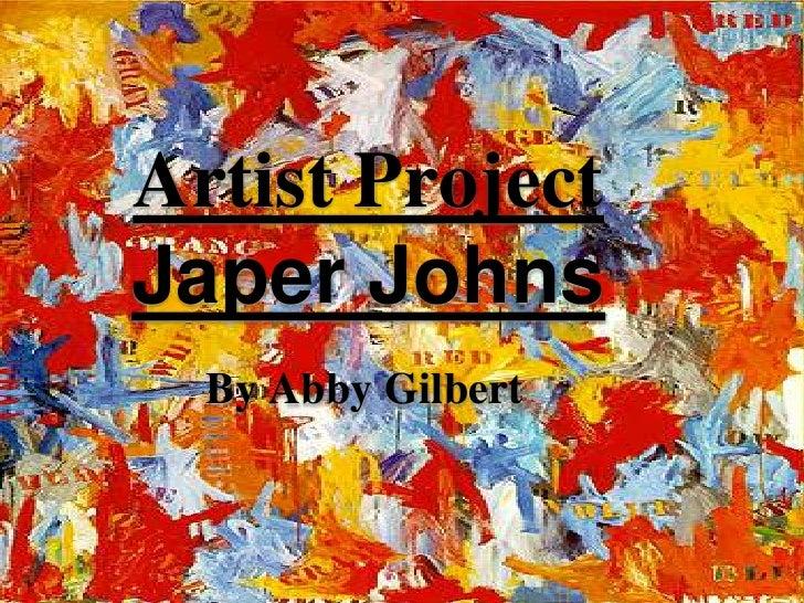 Artist ProjectJaper Johns<br />By Abby Gilbert<br />