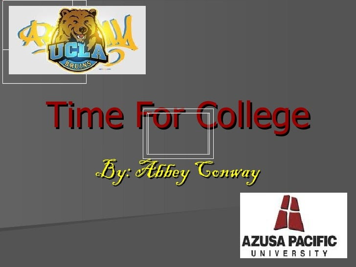 Time For College   By: Abbey Conway