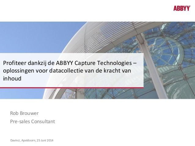 Rob Brouwer Profiteer dankzij de ABBYY Capture Technologies – oplossingen voor datacollectie van de kracht van inhoud Pre-...