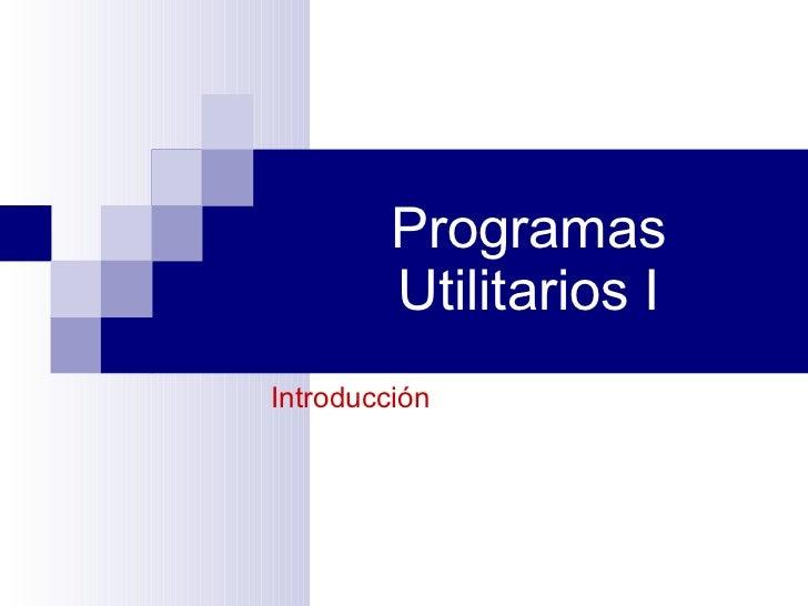Programas          Utilitarios I Introducción