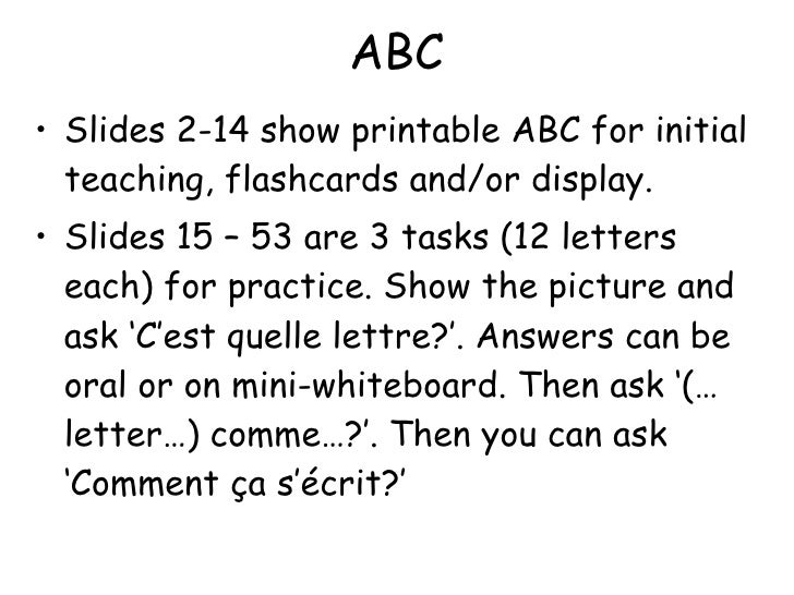 ABC <ul><li>Slides 2-14 show printable ABC for initial teaching, flashcards and/or display. </li></ul><ul><li>Slides 15 – ...