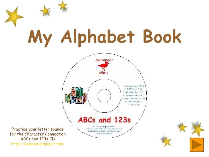 My Alphabet Book Practice your letter sounds for the Character Connection ABCs and 123s CD http://www.soundpiper.com